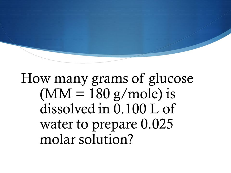 How many grams of glucose (MM = 180 g/mole) is dissolved in 0