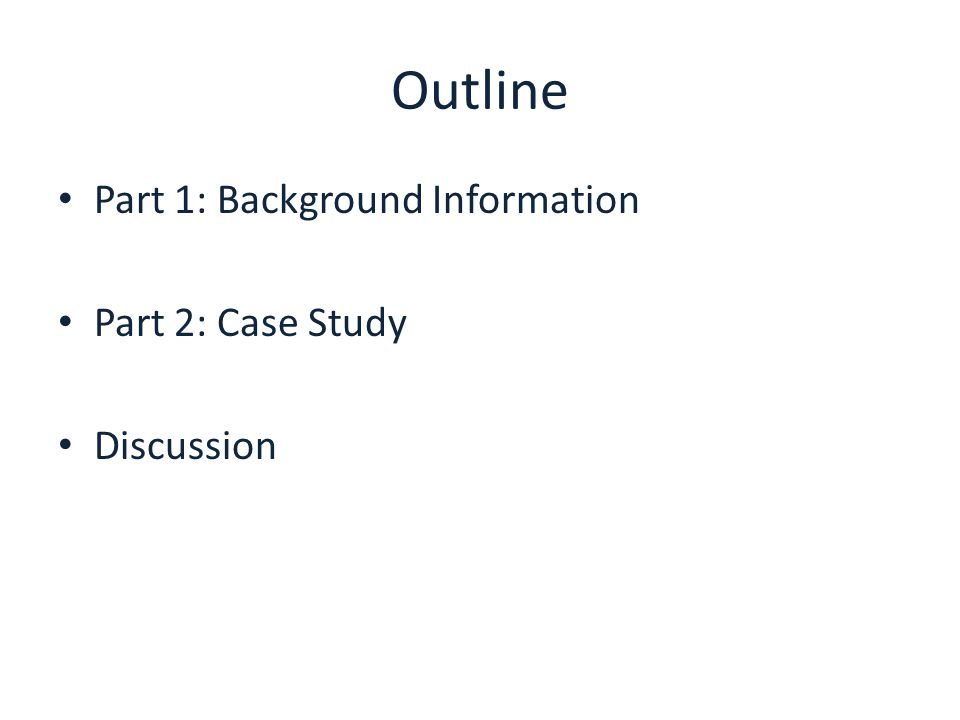 Outline Part 1: Background Information Part 2: Case Study Discussion