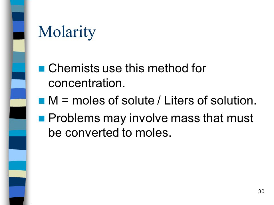 Molarity Chemists use this method for concentration.