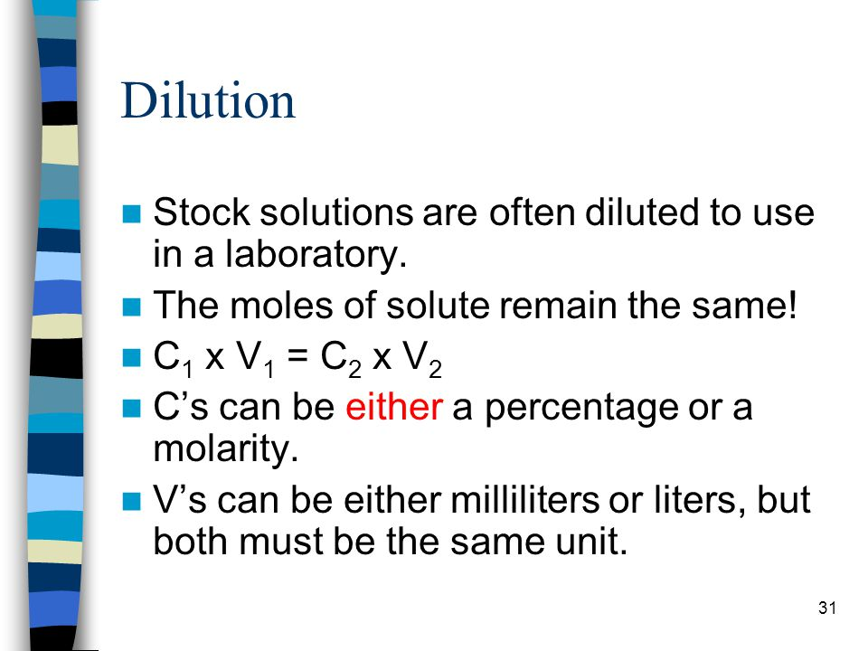 Dilution Stock solutions are often diluted to use in a laboratory.