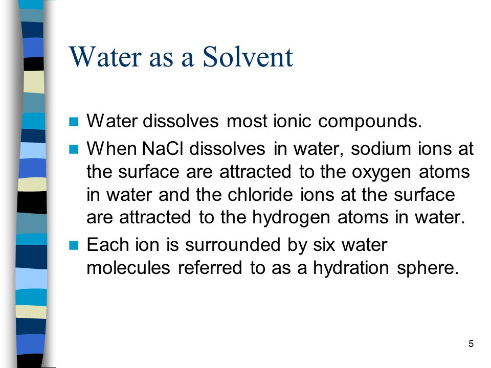 Water as a Solvent Water dissolves most ionic compounds.