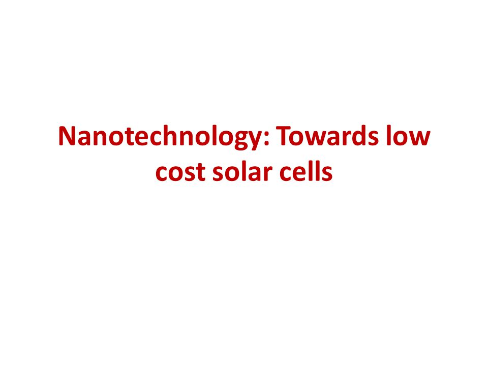 Nanotechnology: Towards low cost solar cells