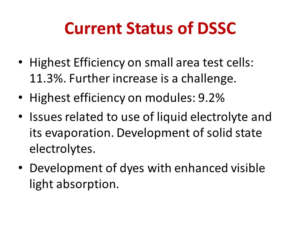 Current Status of DSSC Highest Efficiency on small area test cells: 11.3%. Further increase is a challenge.