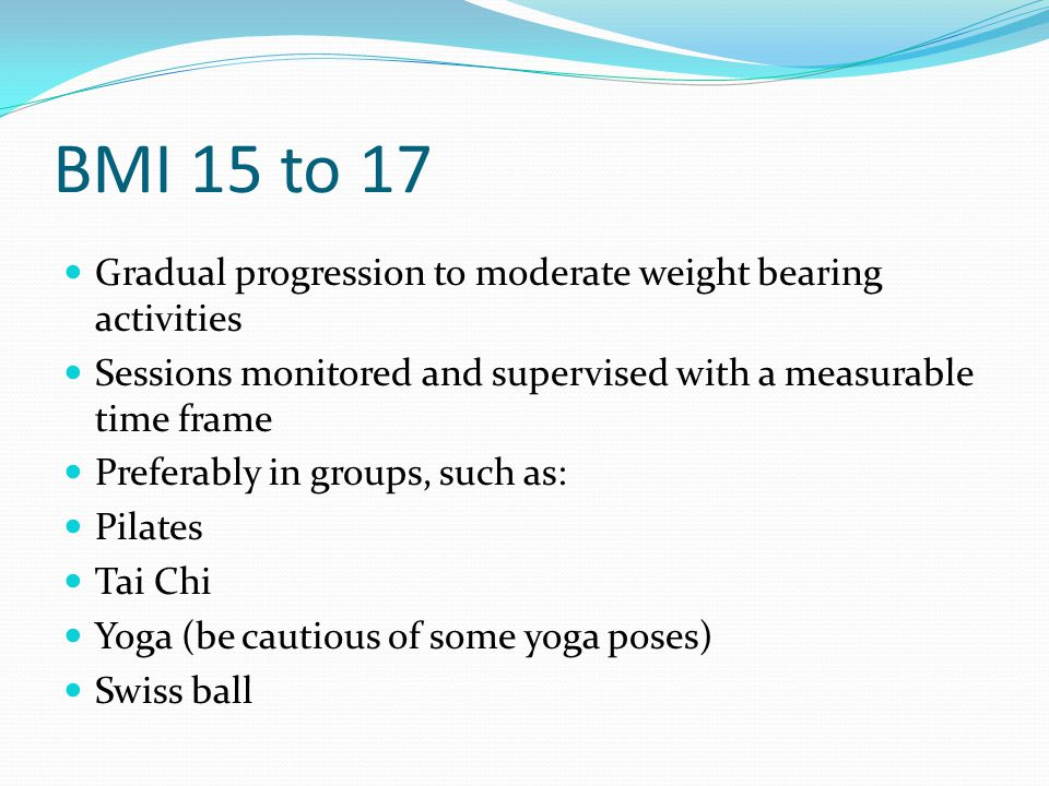 BMI 15 to 17 Gradual progression to moderate weight bearing activities
