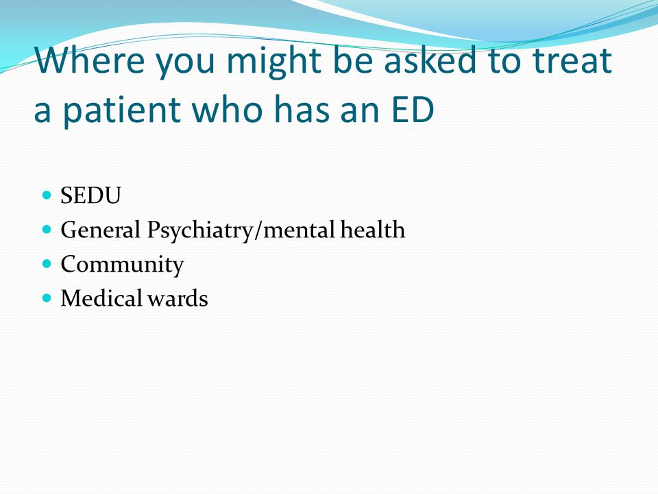 Where you might be asked to treat a patient who has an ED