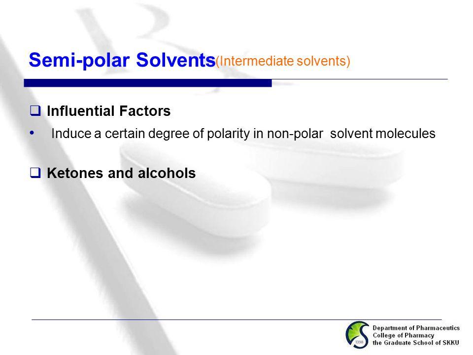 Semi-polar Solvents (Intermediate solvents) Influential Factors. Induce a certain degree of polarity in non-polar solvent molecules.