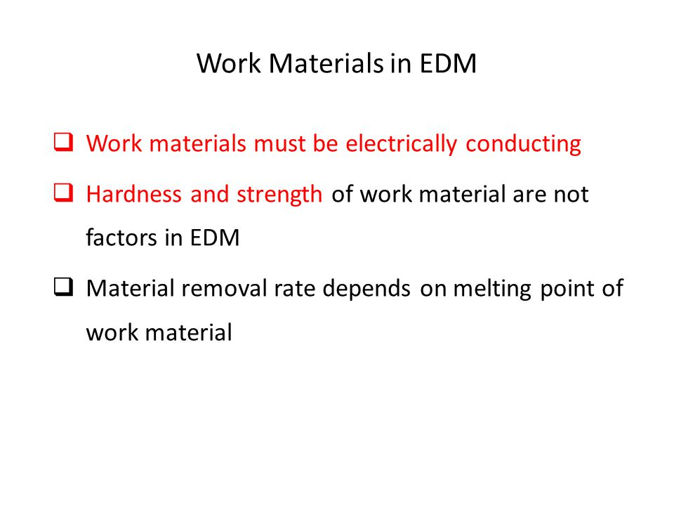Work Materials in EDM Work materials must be electrically conducting
