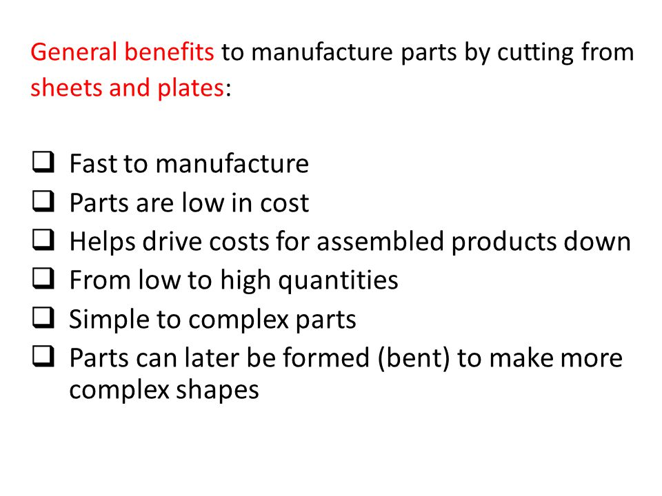 Helps drive costs for assembled products down