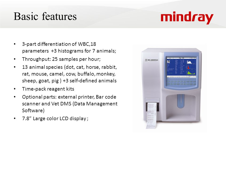 Basic features 3-part differentiation of WBC,18 parameters +3 histograms for 7 animals; Throughput: 25 samples per hour;