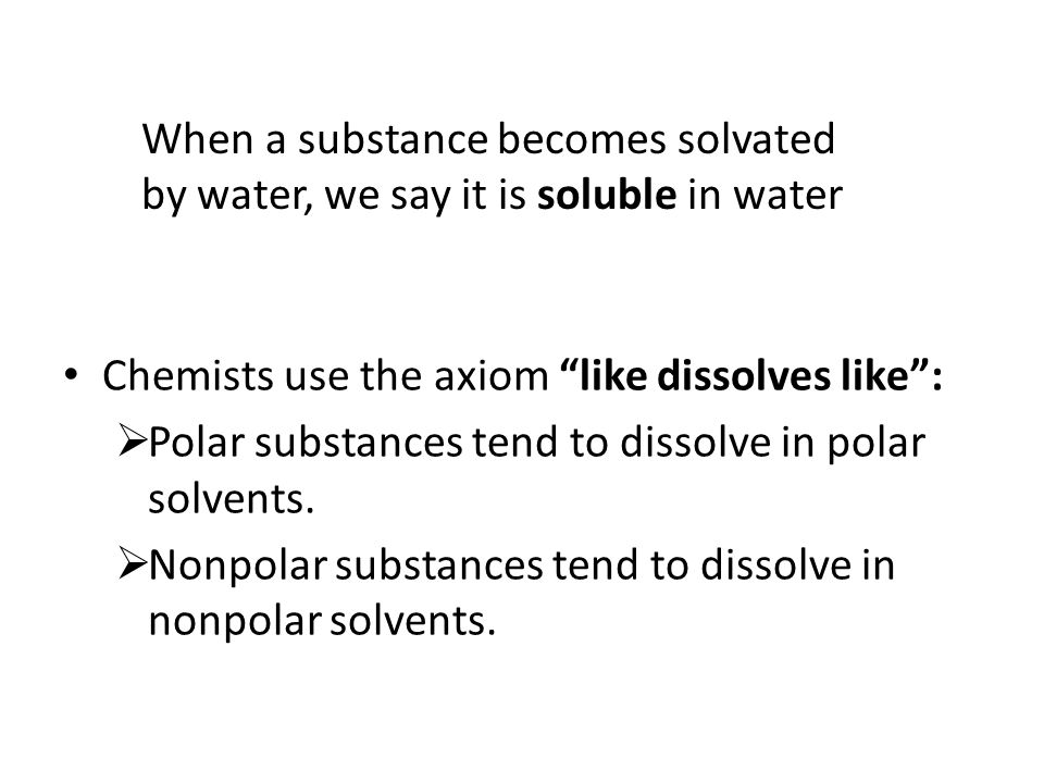 When a substance becomes solvated by water, we say it is soluble in water