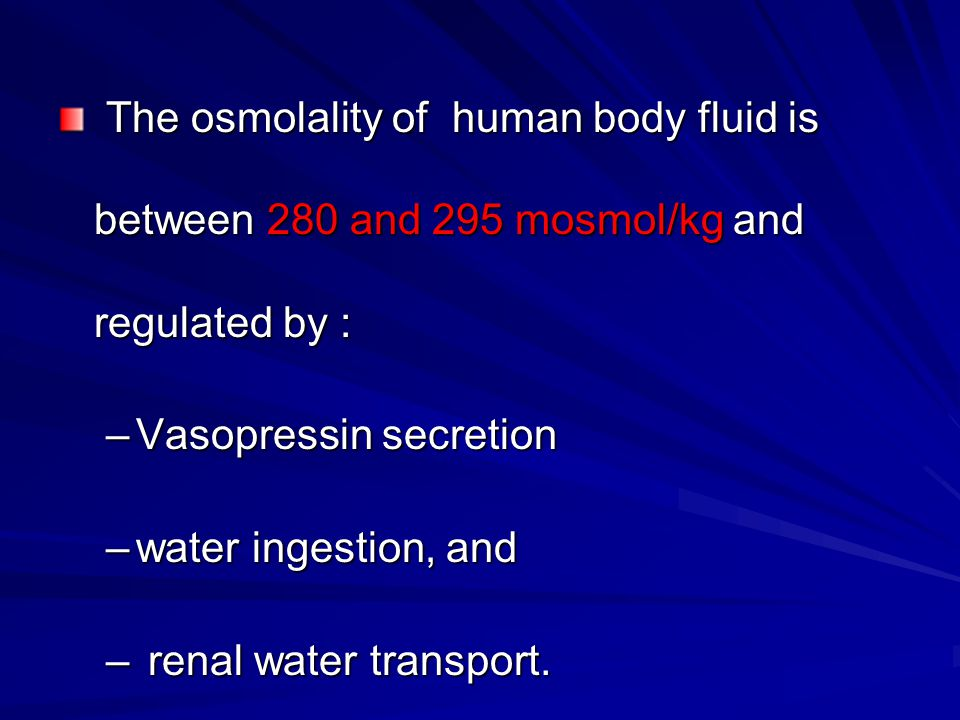 The osmolality of human body fluid is between 280 and 295 mosmol/kg and regulated by :