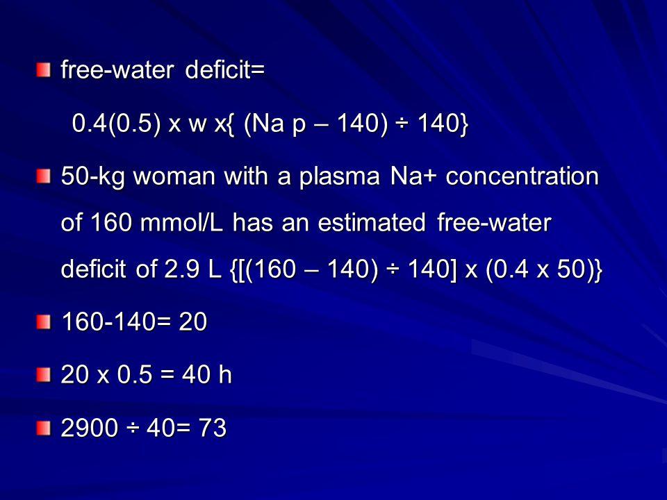 free-water deficit= 0.4(0.5) x w x{ (Na p – 140) ÷ 140}