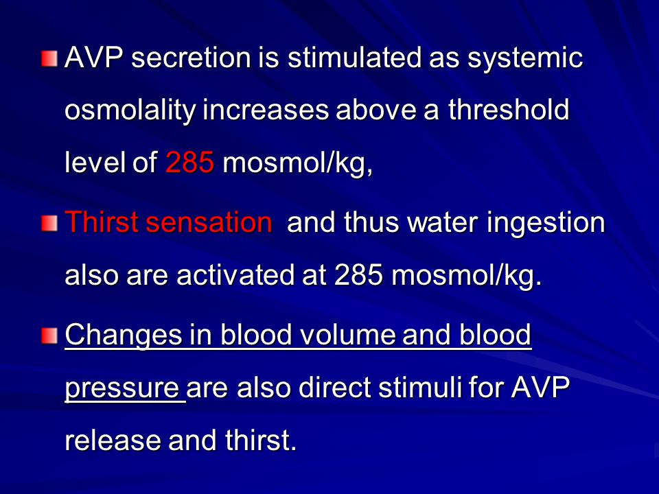 AVP secretion is stimulated as systemic osmolality increases above a threshold level of 285 mosmol/kg,