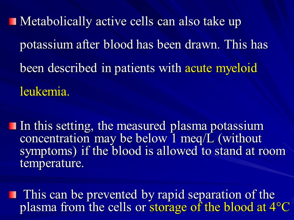 Metabolically active cells can also take up potassium after blood has been drawn. This has been described in patients with acute myeloid leukemia.