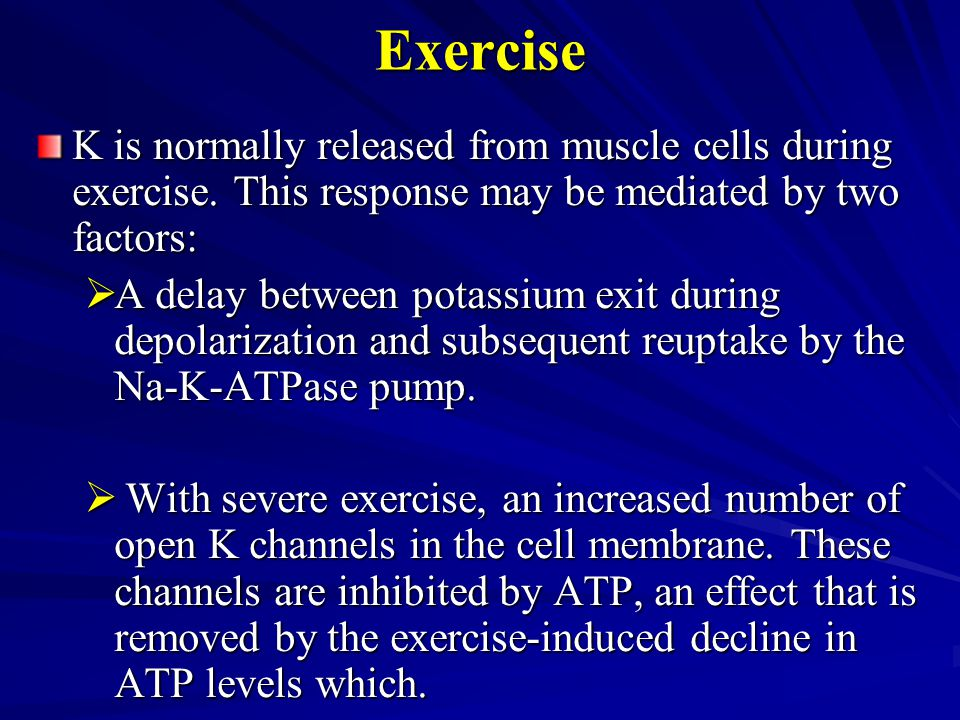 Exercise K is normally released from muscle cells during exercise. This response may be mediated by two factors:
