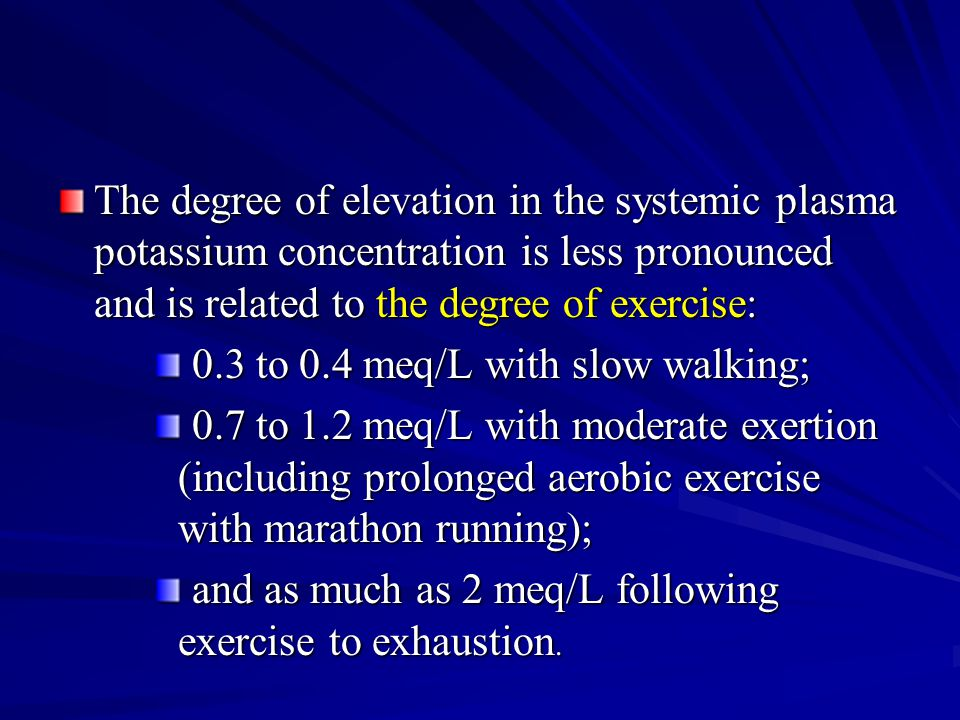 The degree of elevation in the systemic plasma potassium concentration is less pronounced and is related to the degree of exercise:
