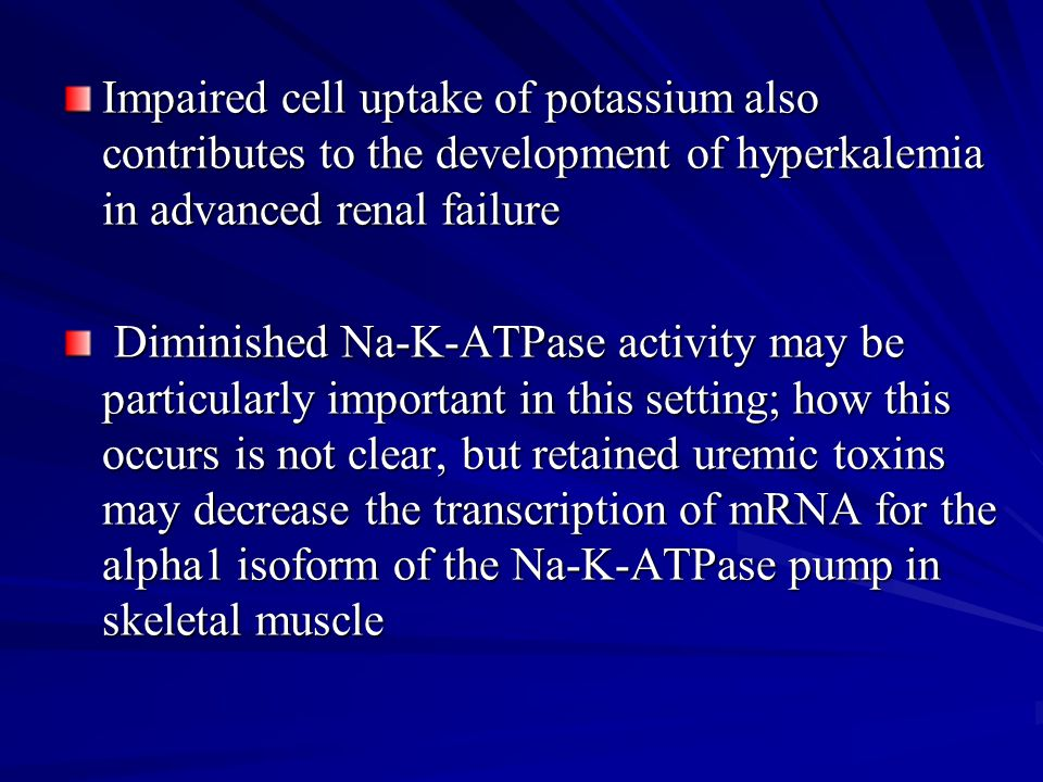 Impaired cell uptake of potassium also contributes to the development of hyperkalemia in advanced renal failure