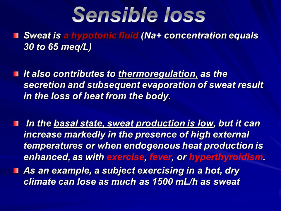 Sensible loss Sweat is a hypotonic fluid (Na+ concentration equals 30 to 65 meq/L)