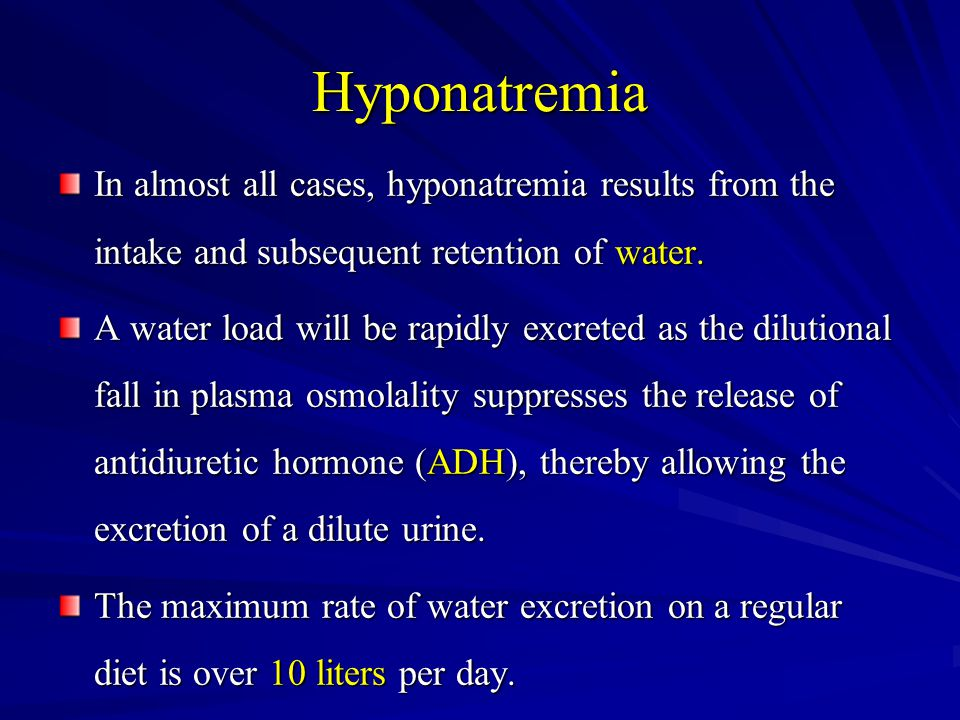 Hyponatremia In almost all cases, hyponatremia results from the intake and subsequent retention of water.