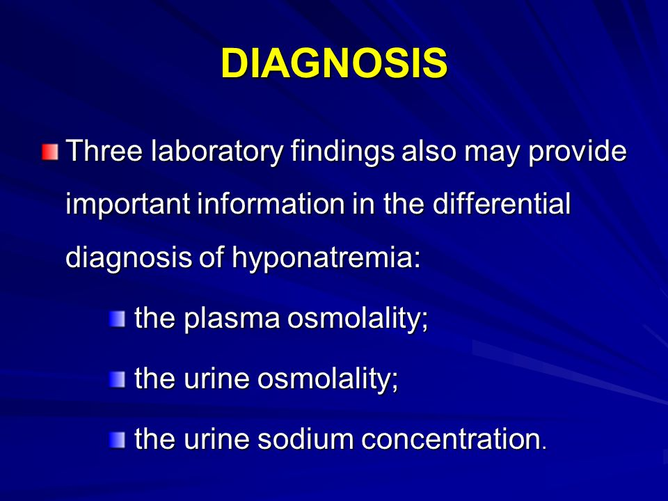 DIAGNOSIS Three laboratory findings also may provide important information in the differential diagnosis of hyponatremia: