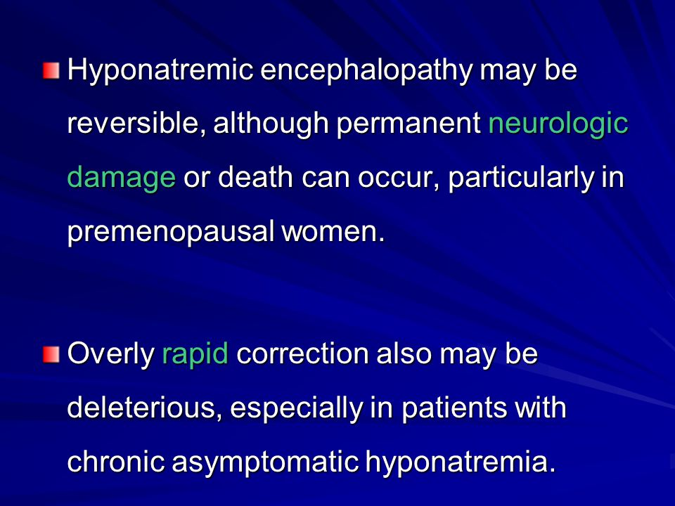 Hyponatremic encephalopathy may be reversible, although permanent neurologic damage or death can occur, particularly in premenopausal women.
