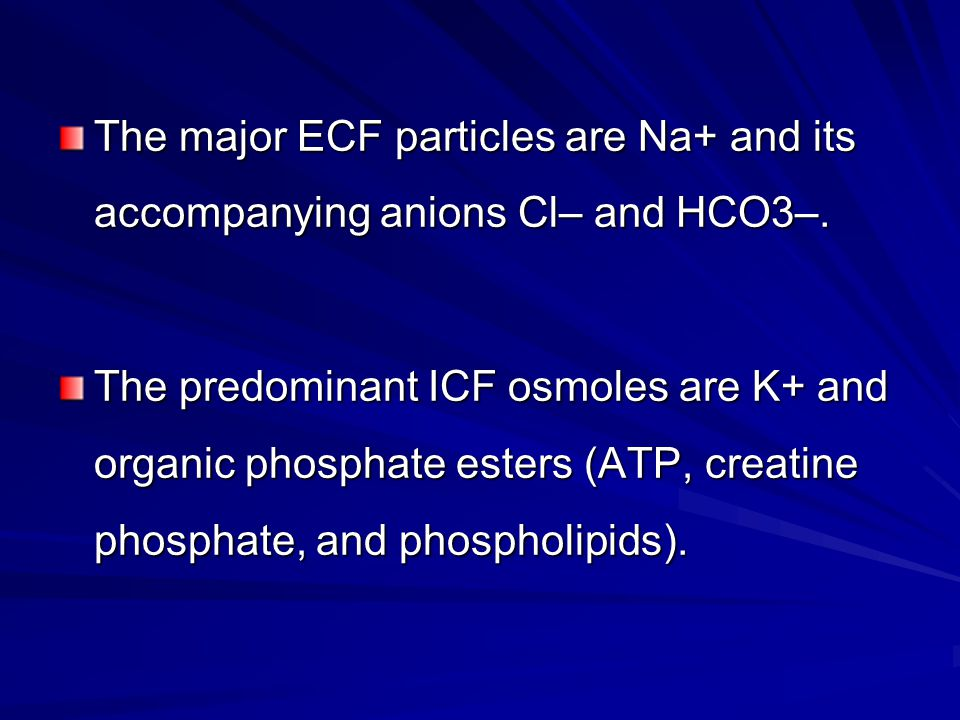 The major ECF particles are Na+ and its accompanying anions Cl– and HCO3–.