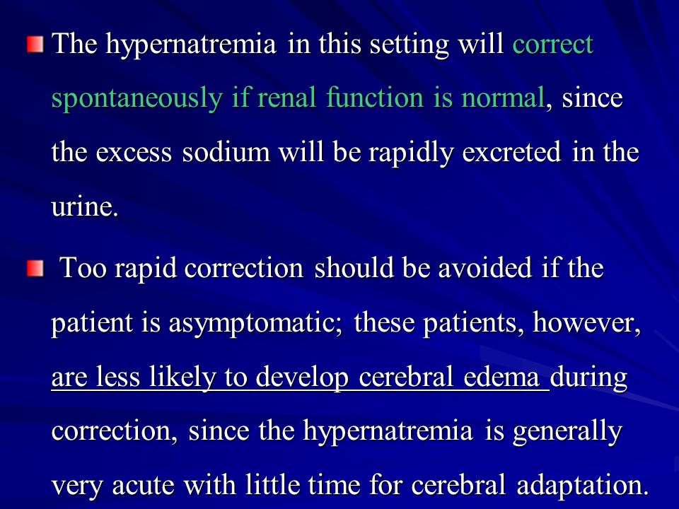 The hypernatremia in this setting will correct spontaneously if renal function is normal, since the excess sodium will be rapidly excreted in the urine.