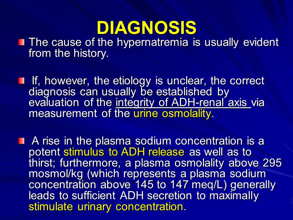 DIAGNOSIS The cause of the hypernatremia is usually evident from the history.