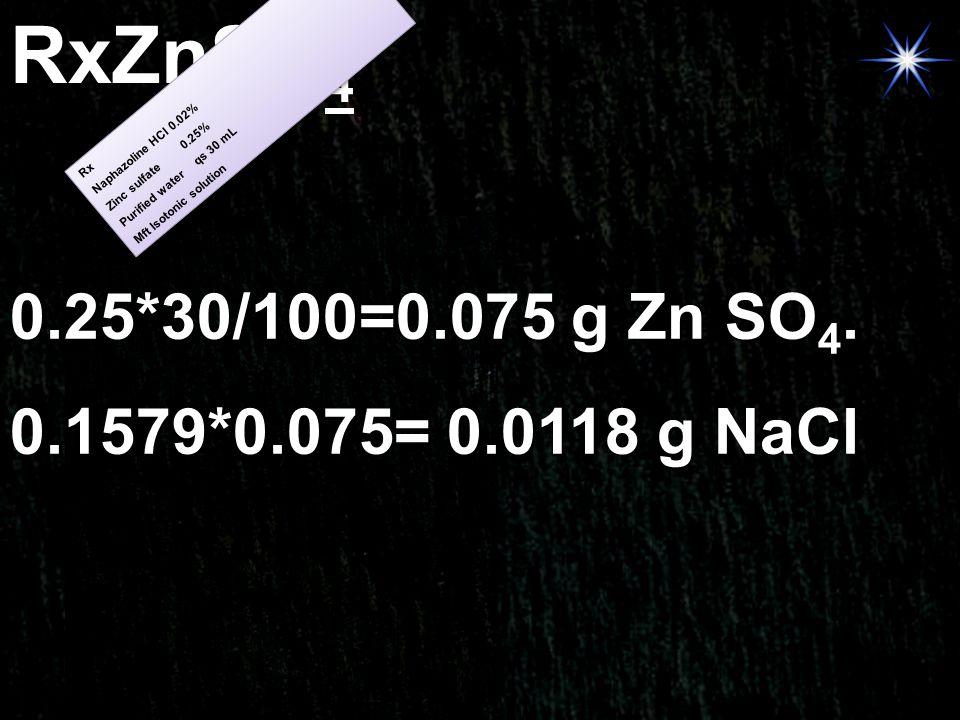 RxZnSO4 0.25*30/100=0.075 g Zn SO4. 0.1579*0.075= 0.0118 g NaCl