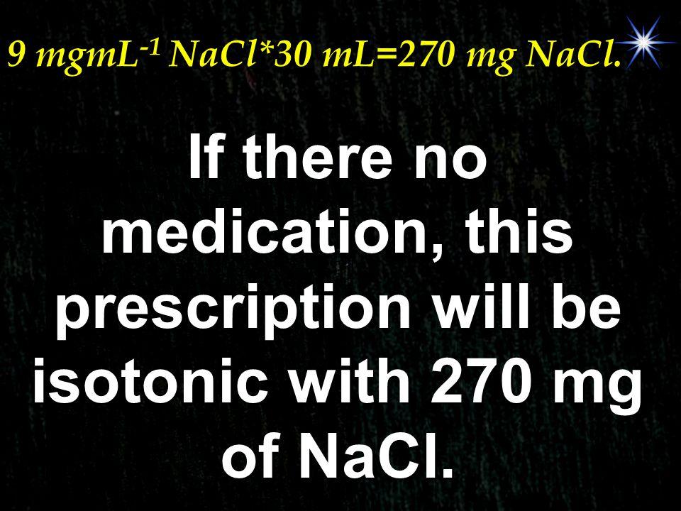 9 mgmL-1 NaCl*30 mL=270 mg NaCl.