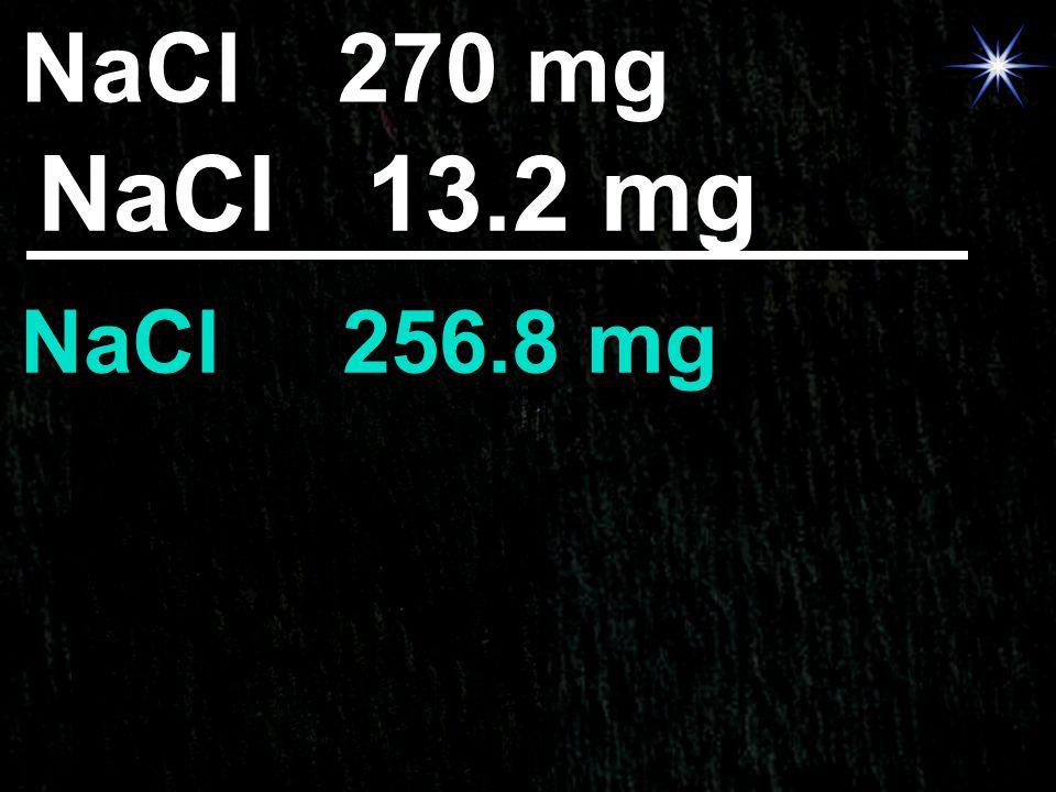 NaCl 270 mg NaCl 13.2 mg NaCl 256.8 mg
