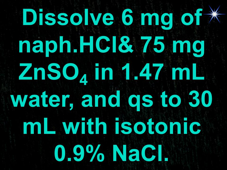 Dissolve 6 mg of naph. HCl& 75 mg ZnSO4 in 1