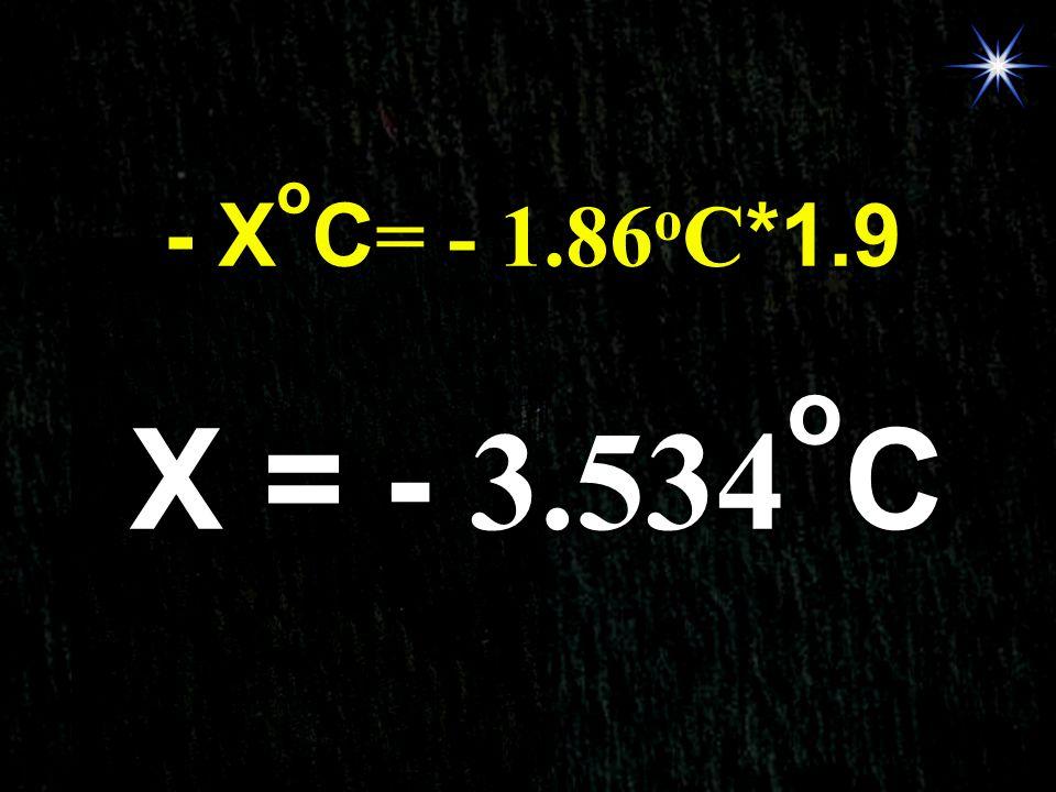 B- - XoC= - 1.86oC*1.9 X = - 3.534oC