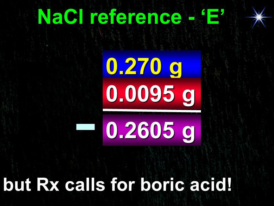 0.270 g 0.0095 g 0.2605 g NaCl reference - 'E'