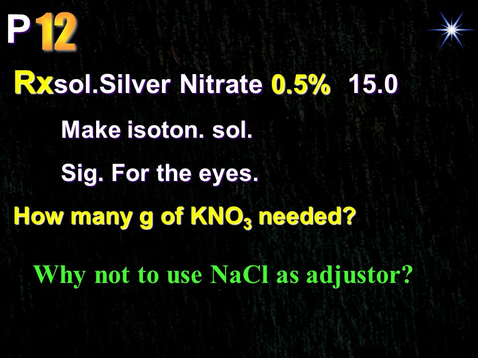 P Rxsol.Silver Nitrate 0.5% 15.0 Why not to use NaCl as adjustor 12