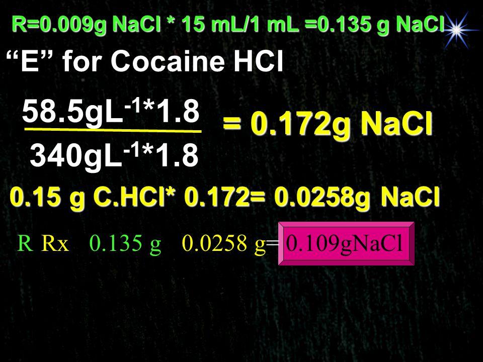 58.5gL-1*1.8 = 0.172g NaCl 340gL-1*1.8 E for Cocaine HCl