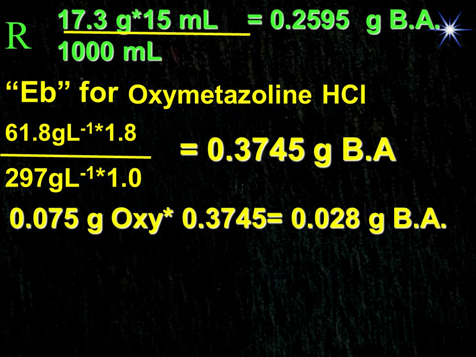 R = 0.3745 g B.A Eb for 0.075 g Oxy* 0.3745= 0.028 g B.A.
