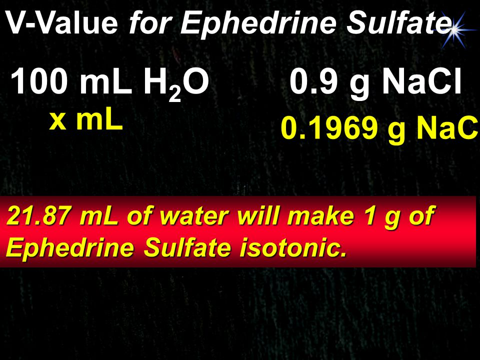 100 mL H2O 0.9 g NaCl V-Value for Ephedrine Sulfate x mL 0.1969 g NaCl