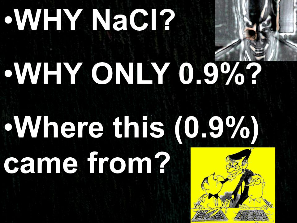 WHY NaCl WHY ONLY 0.9% Where this (0.9%) came from