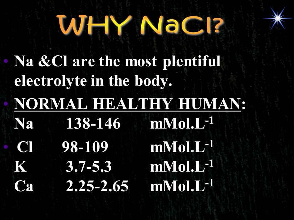 Na &Cl are the most plentiful electrolyte in the body.