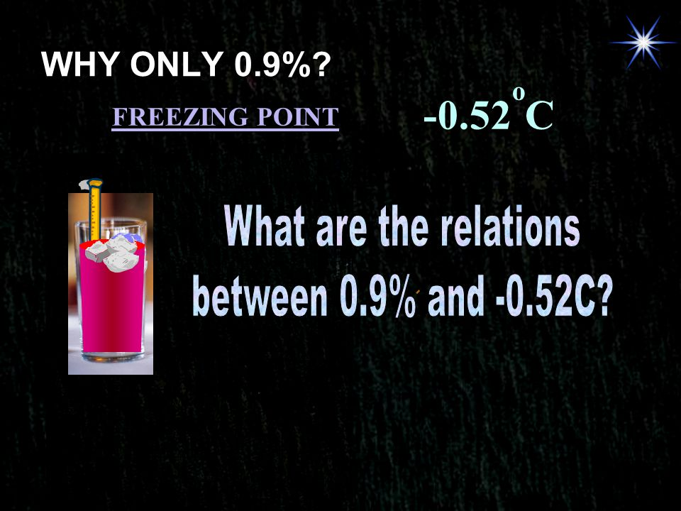 -0.52oC WHY ONLY 0.9% What are the relations between 0.9% and -0.52C