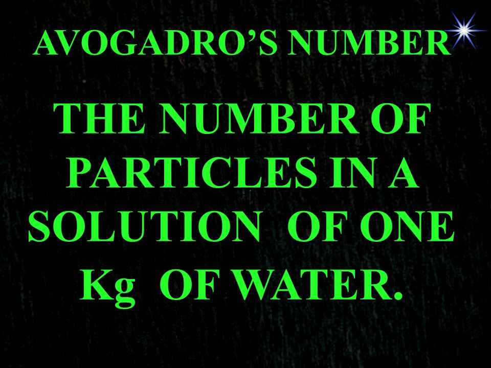THE NUMBER OF PARTICLES IN A SOLUTION OF ONE Kg OF WATER.