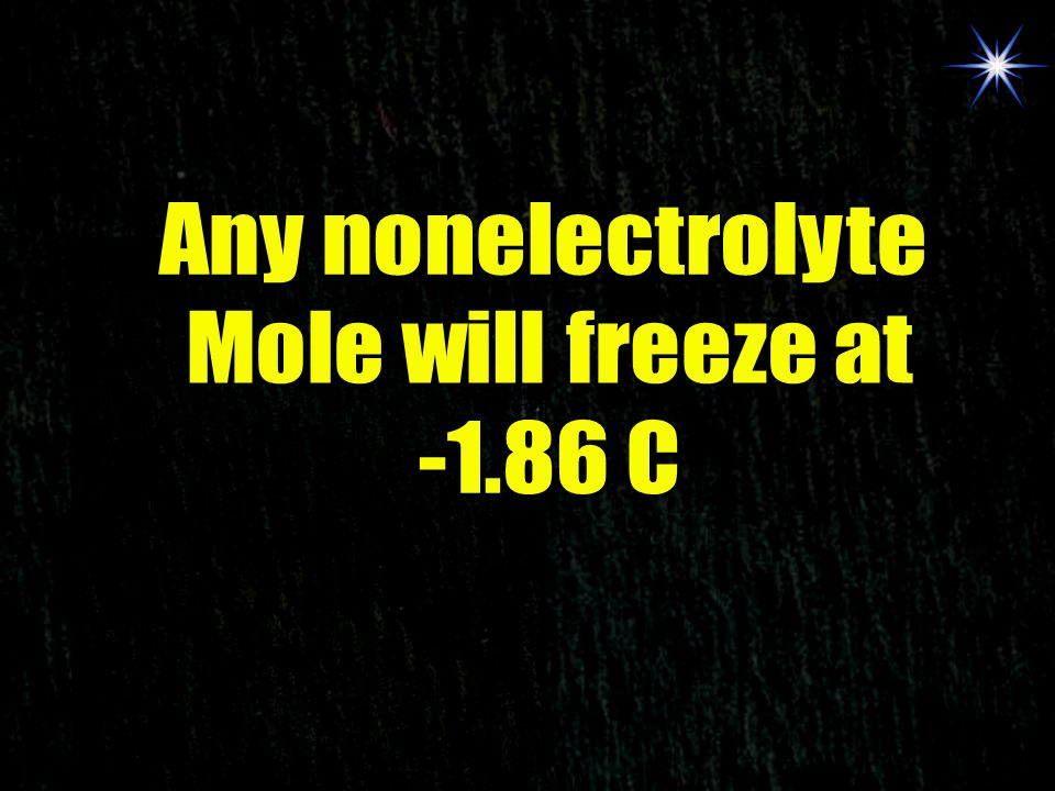 Any nonelectrolyte Mole will freeze at -1.86 C