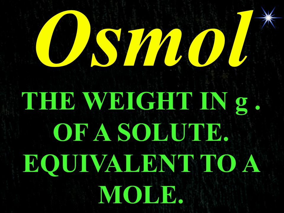 THE WEIGHT IN g . OF A SOLUTE. EQUIVALENT TO A MOLE.