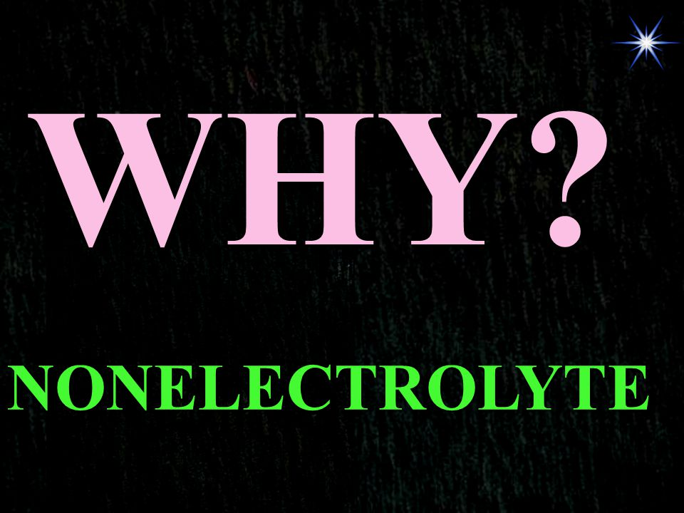 WHY NONELECTROLYTE