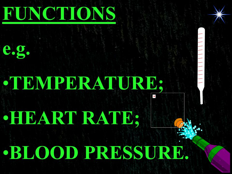 FUNCTIONS e.g. TEMPERATURE; HEART RATE; BLOOD PRESSURE.