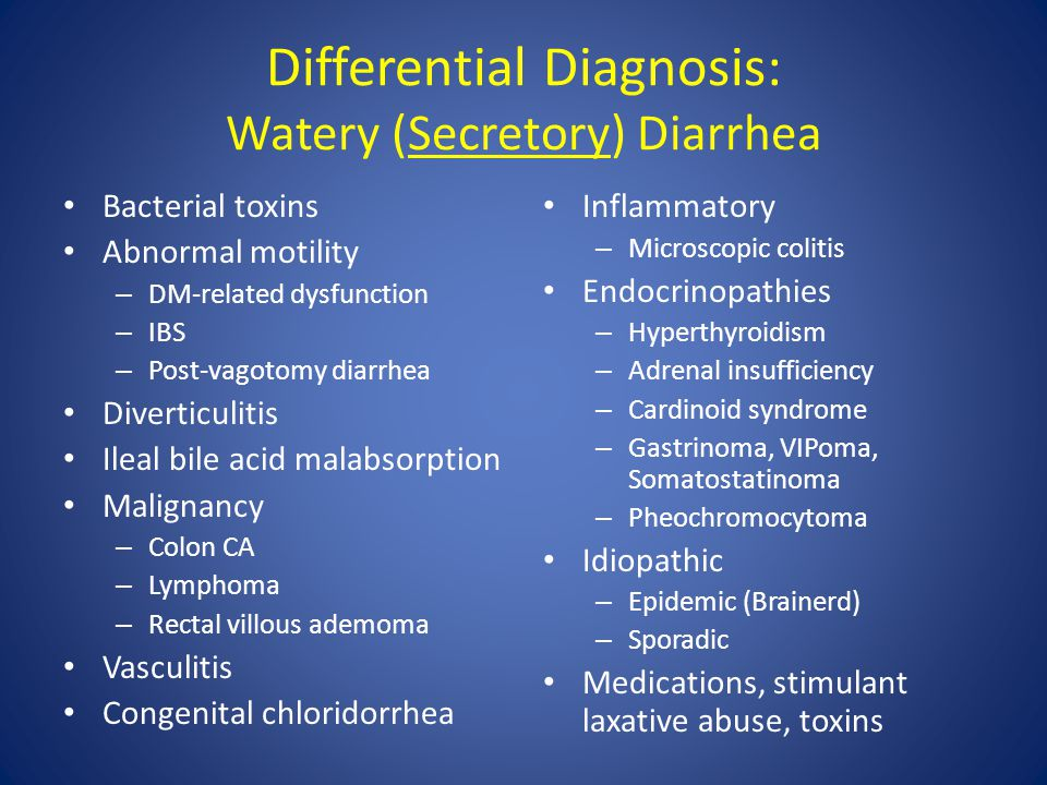 Differential Diagnosis: Watery (Secretory) Diarrhea