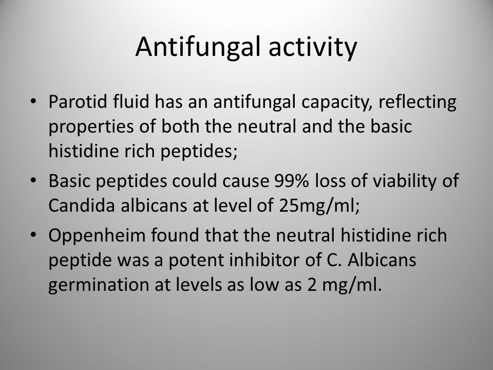 Antifungal activity Parotid fluid has an antifungal capacity, reflecting properties of both the neutral and the basic histidine rich peptides;