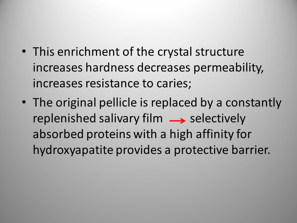 This enrichment of the crystal structure increases hardness decreases permeability, increases resistance to caries;