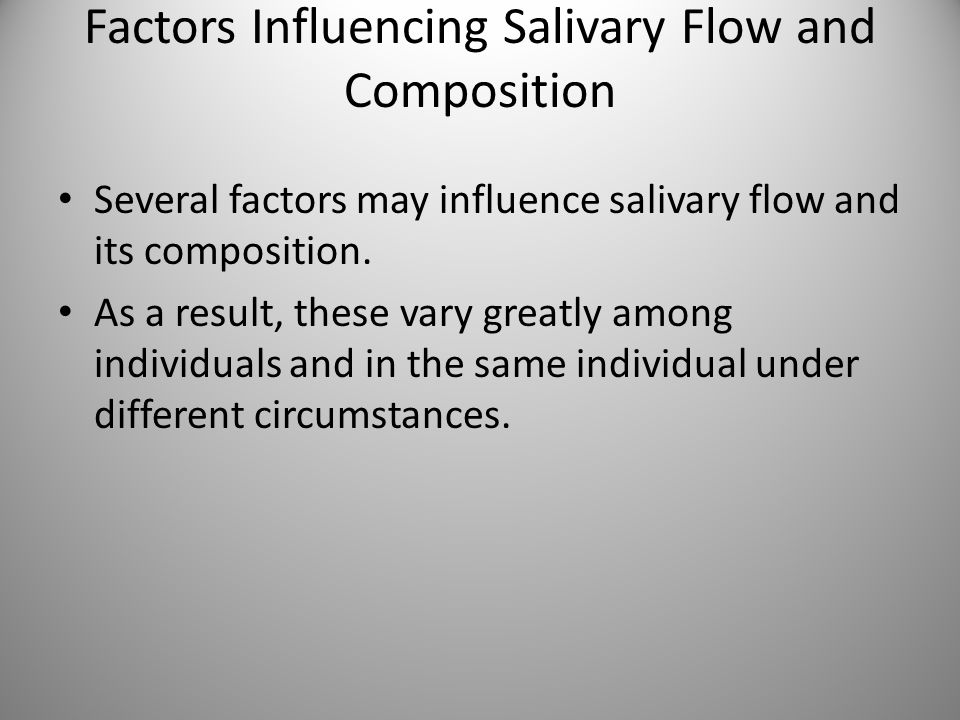Factors Influencing Salivary Flow and Composition
